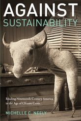 Against Sustainability – Reading Nineteenth-Century America in the Age of Climate Crisis - Fordham Scholarship Online